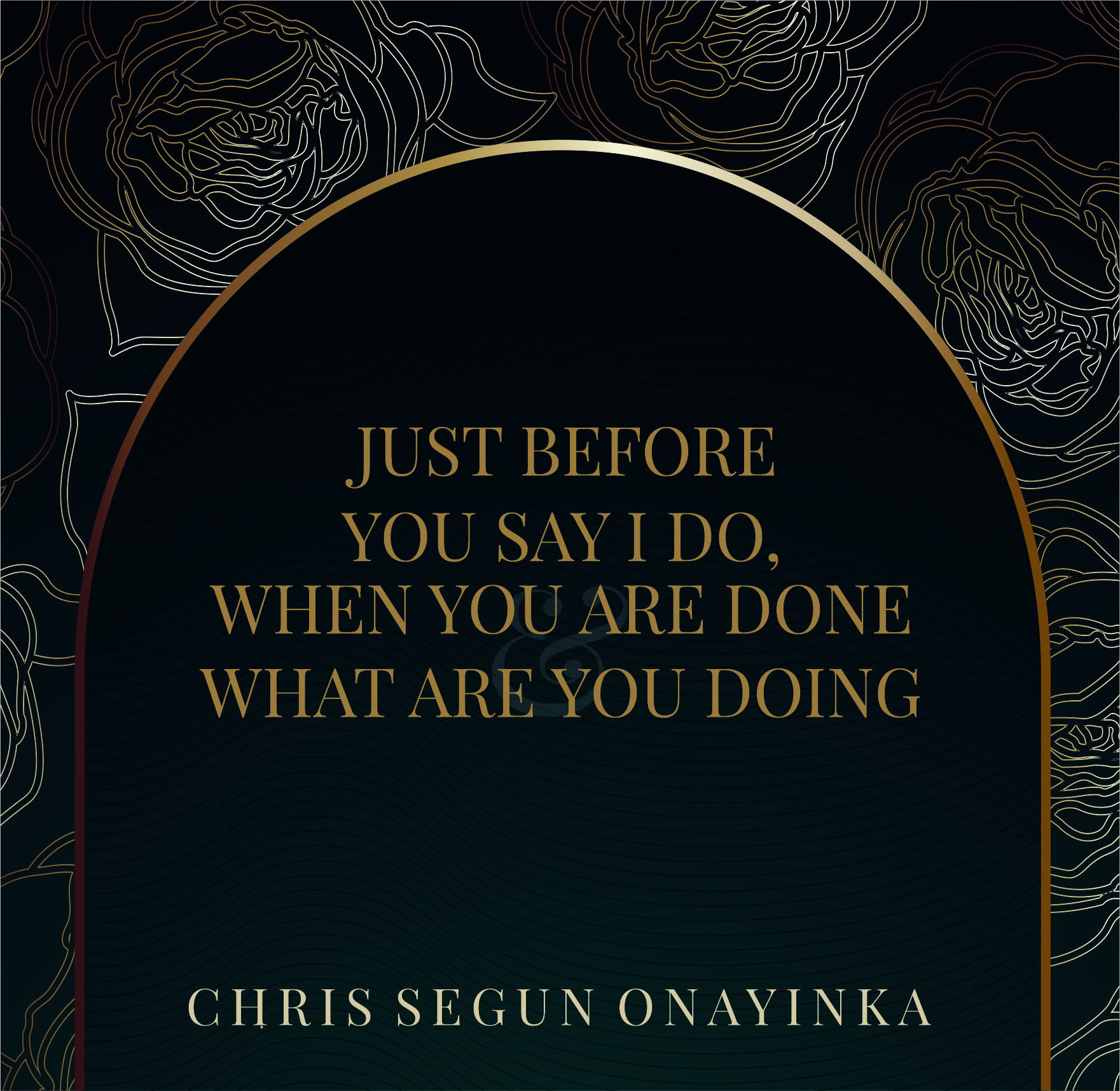 Just before you say i do, when you are done and what are you doing