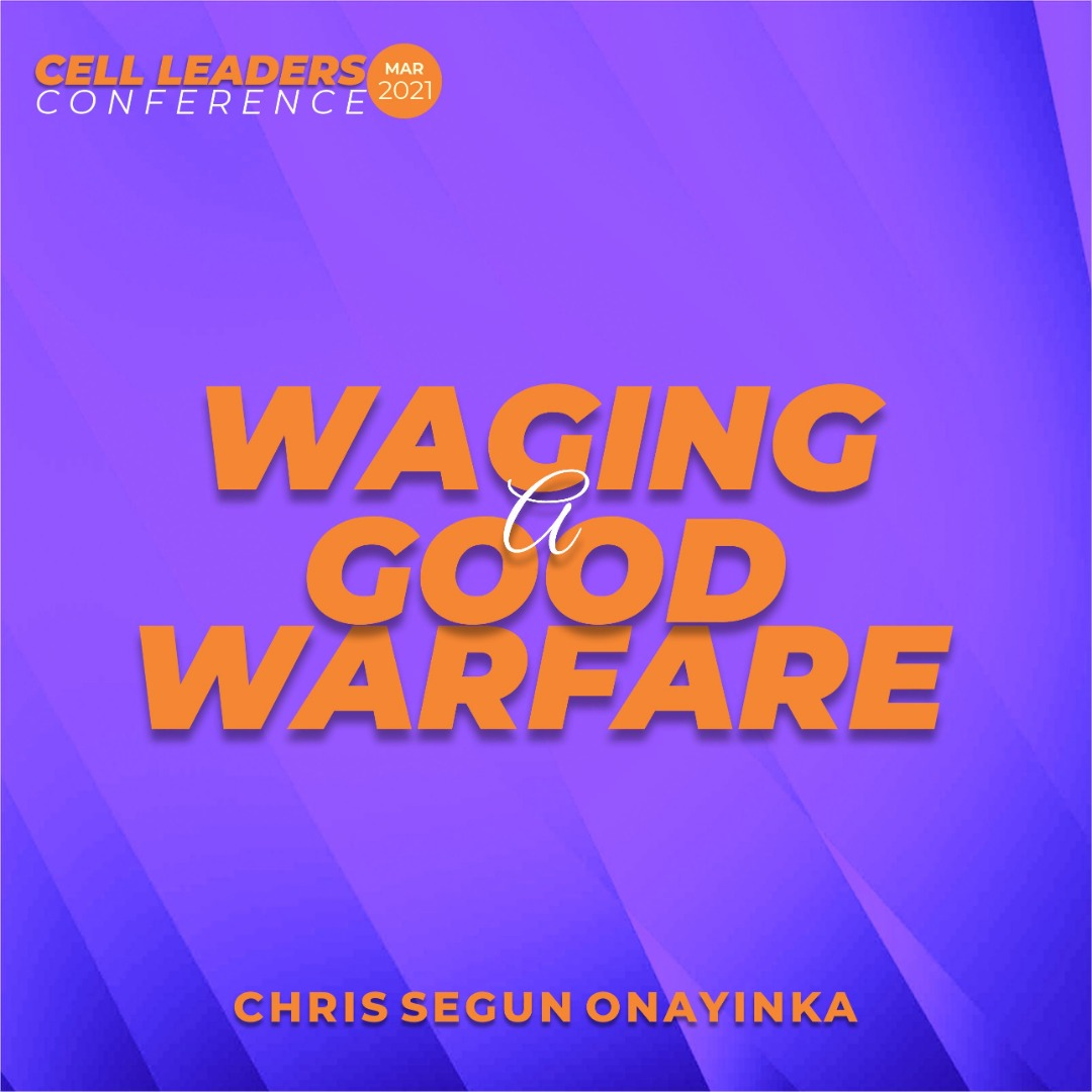 Cell Leaders Conference Mar 2021- Waging a good warfare